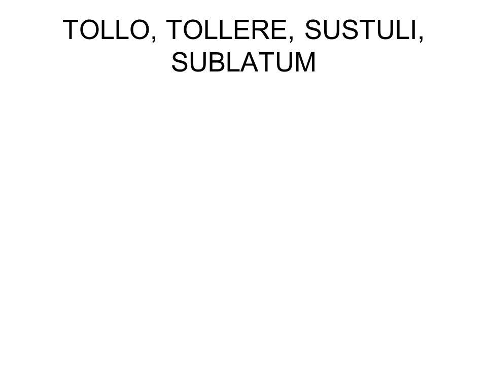 TOLLO, TOLLERE, SUSTULI, SUBLATUM