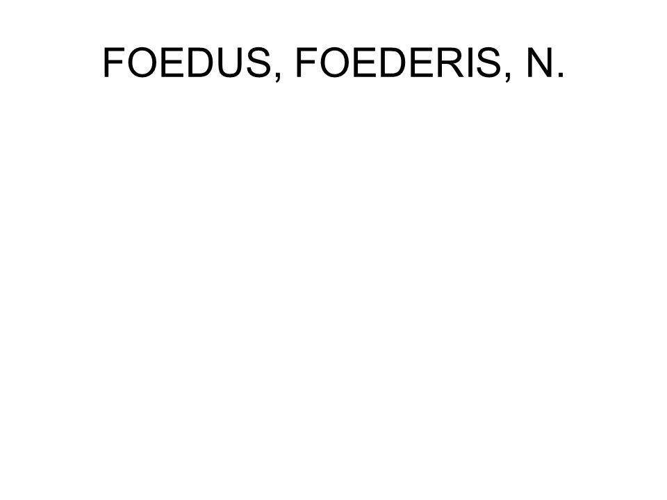 FOEDUS, FOEDERIS, N.