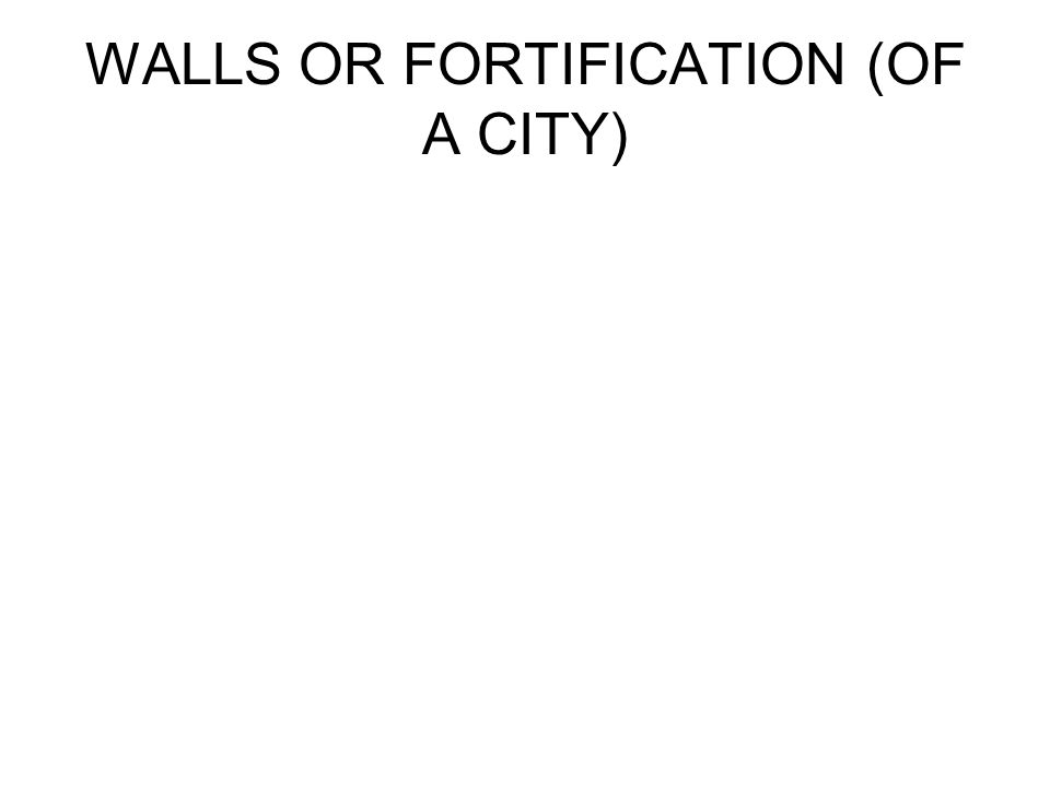 WALLS OR FORTIFICATION (OF A CITY)
