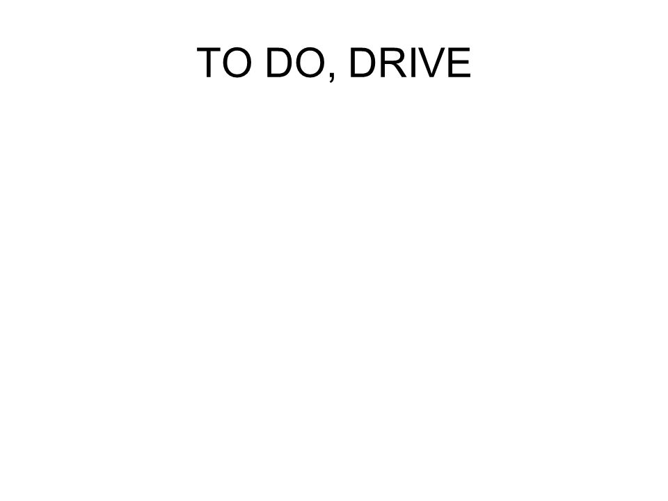 TO DO, DRIVE