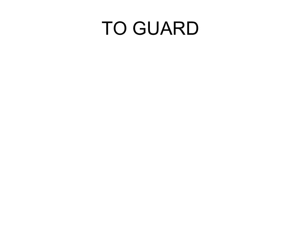 TO GUARD