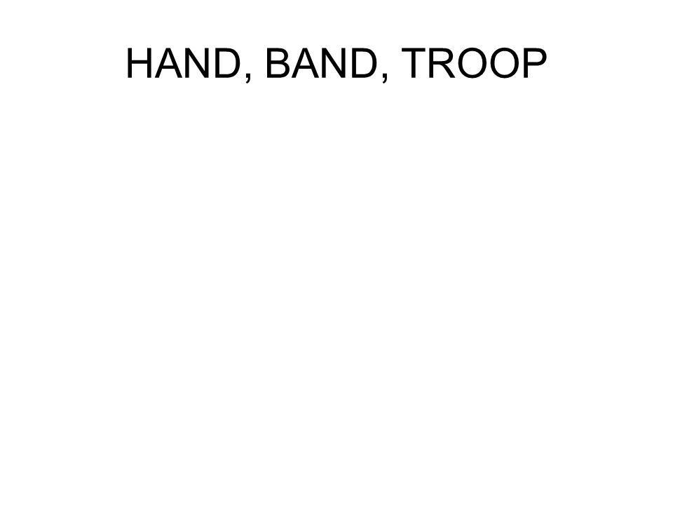 HAND, BAND, TROOP