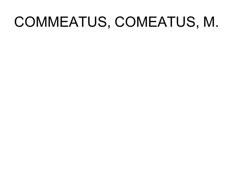 COMMEATUS, COMEATUS, M.