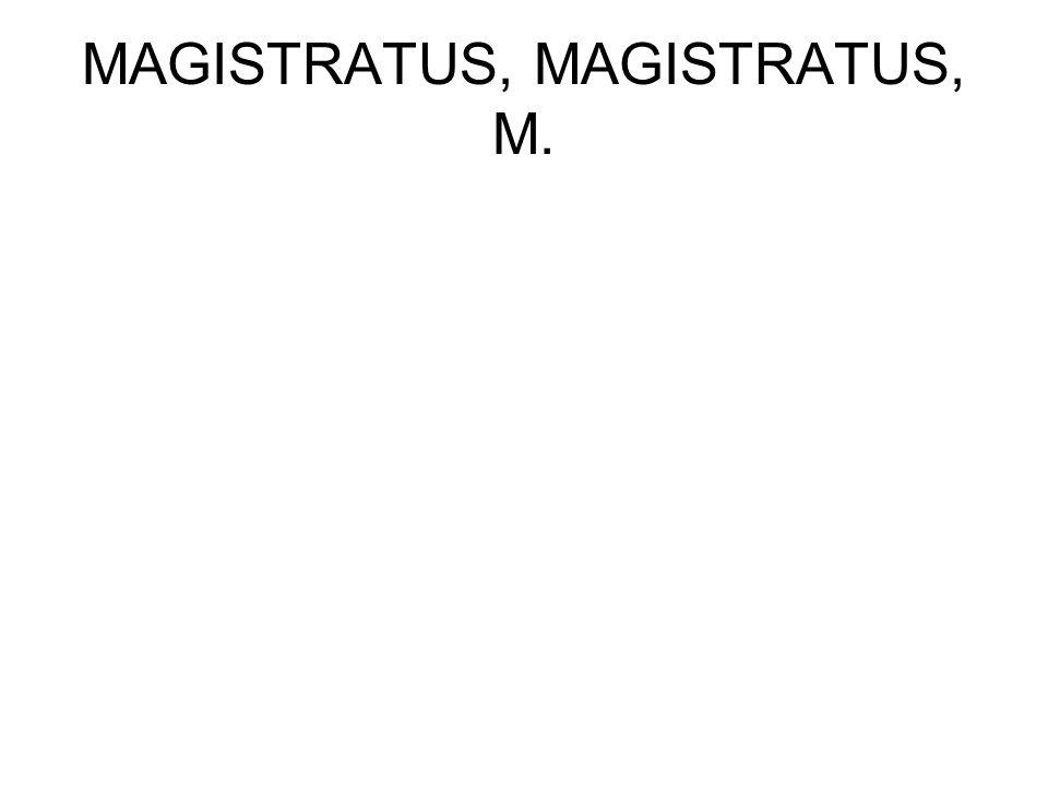 MAGISTRATUS, MAGISTRATUS, M.