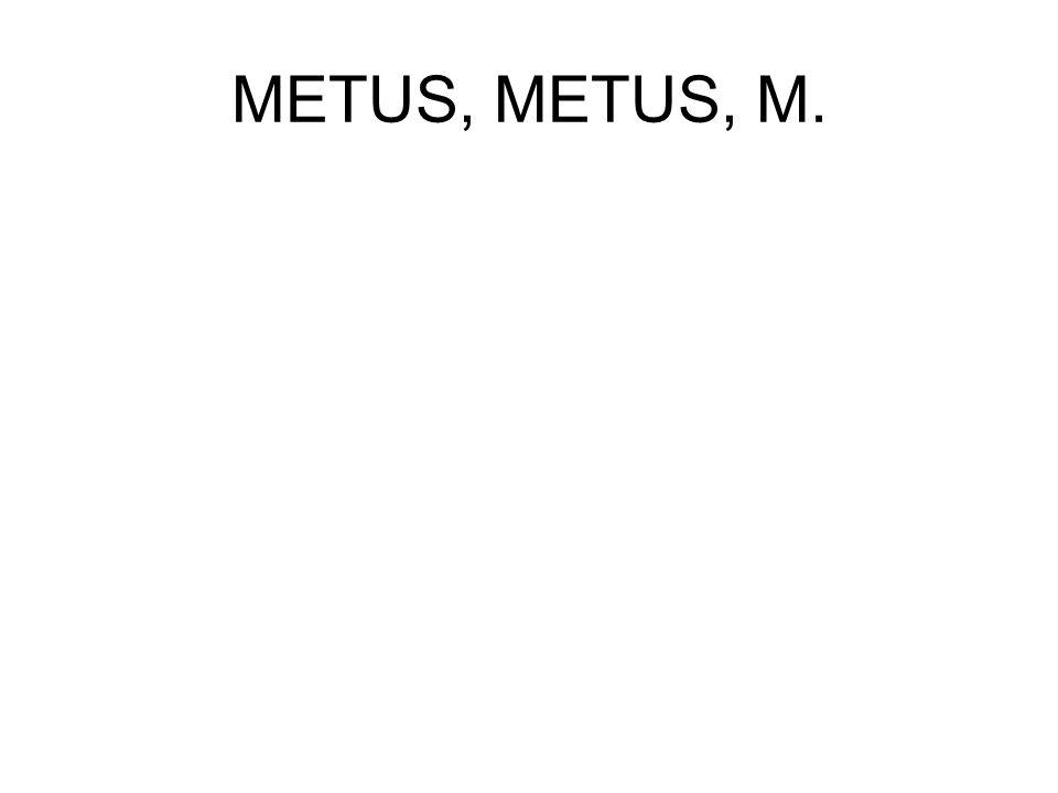 METUS, METUS, M.