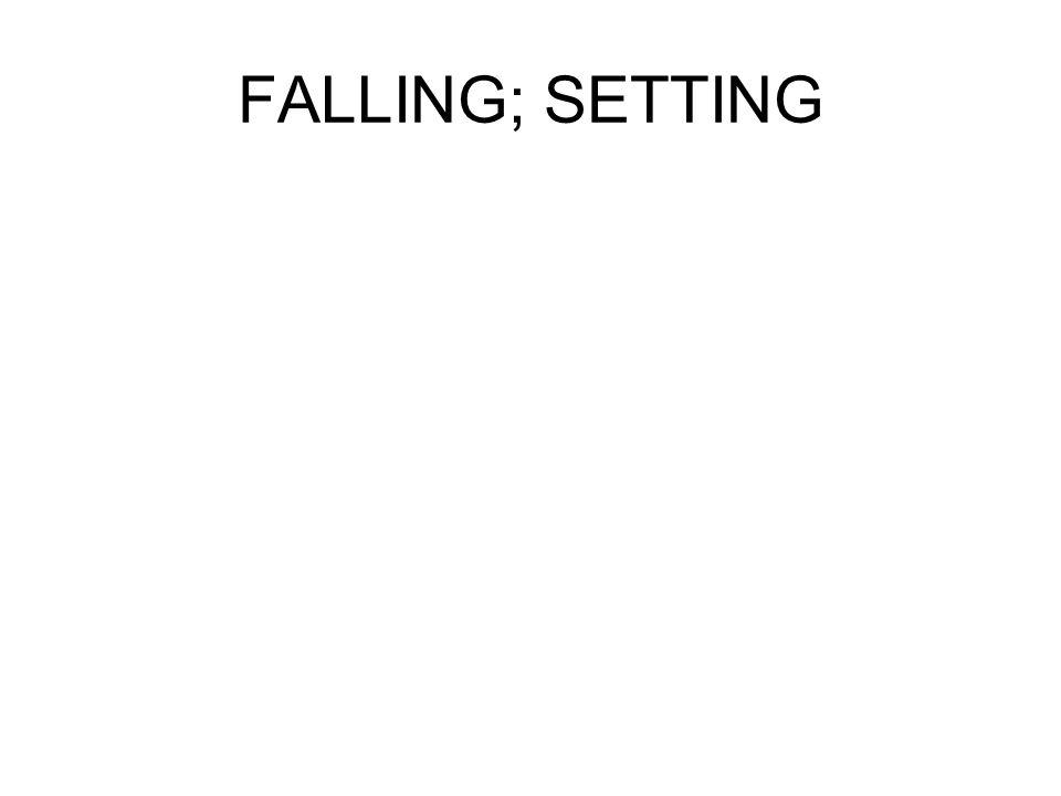 FALLING; SETTING