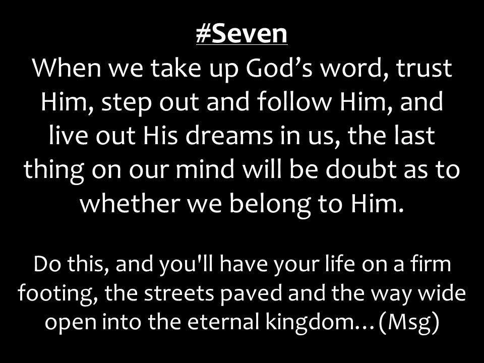 #Seven When we take up God's word, trust Him, step out and follow Him, and live out His dreams in us, the last thing on our mind will be doubt as to whether we belong to Him.