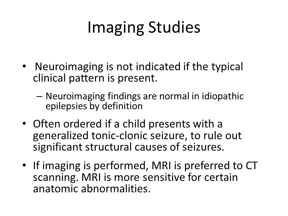 Imaging Studies Neuroimaging is not indicated if the typical clinical pattern is present.