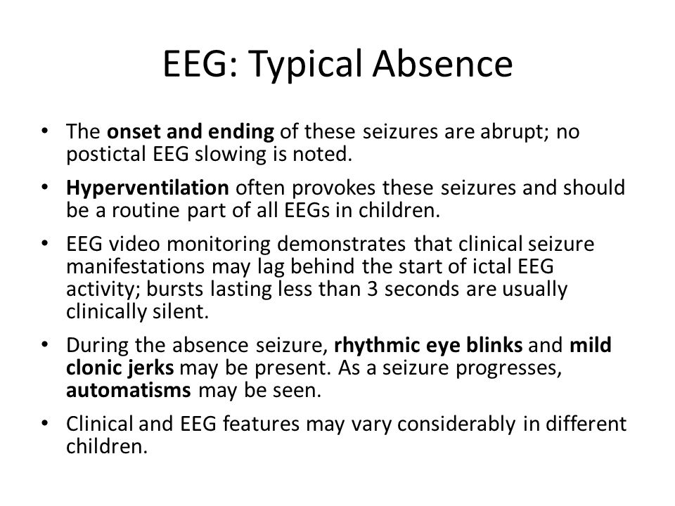The onset and ending of these seizures are abrupt; no postictal EEG slowing is noted.