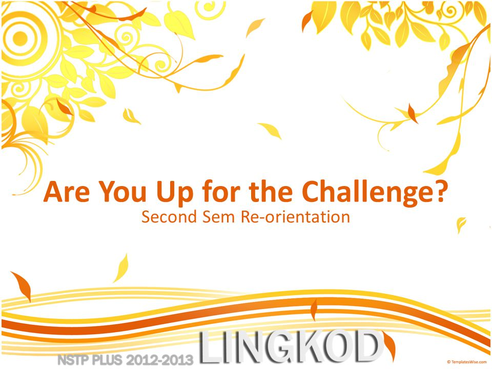 Are You Up for the Challenge Second Sem Re-orientation