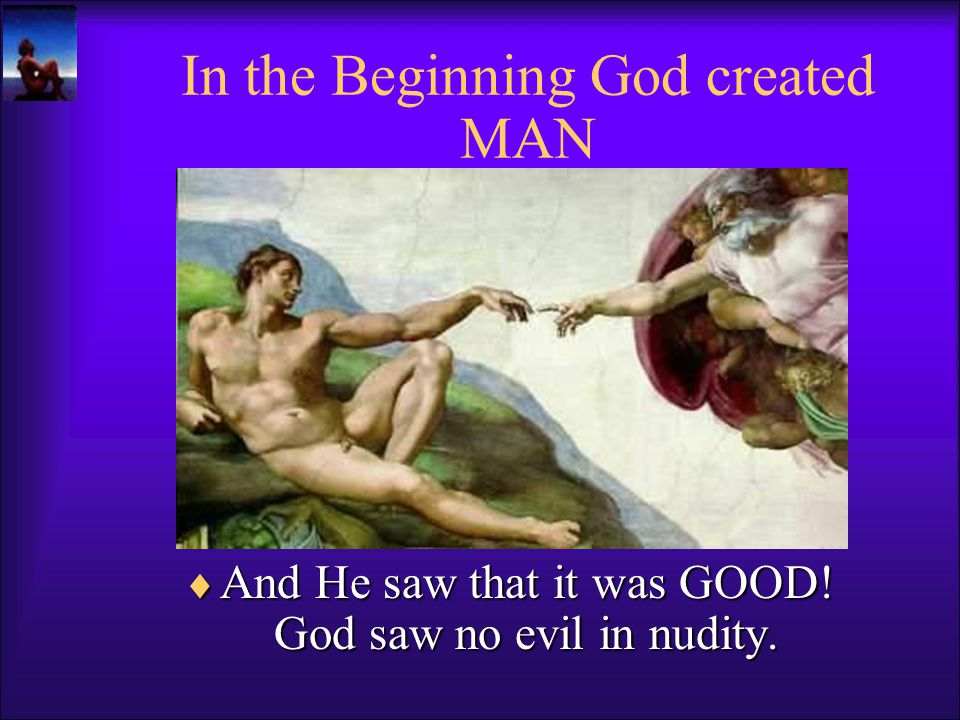  And then… God created Man! In the Beginning God created a Garden of Love, called Eden!
