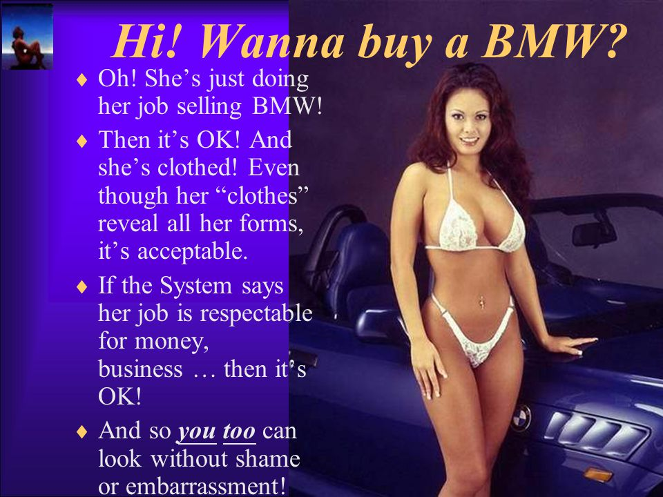 Hi.Wanna buy a BMW.  Oh. She's just doing her job selling BMW.