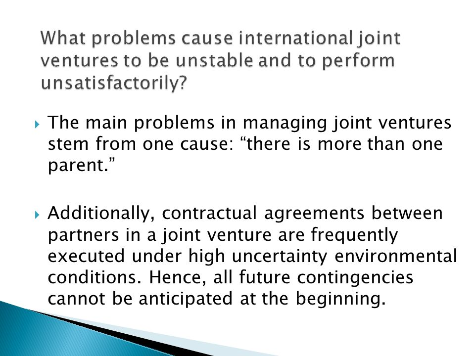 """ The main problems in managing joint ventures stem from one cause: """"there is more than one parent.""""  Additionally, contractual agreements between pa"""