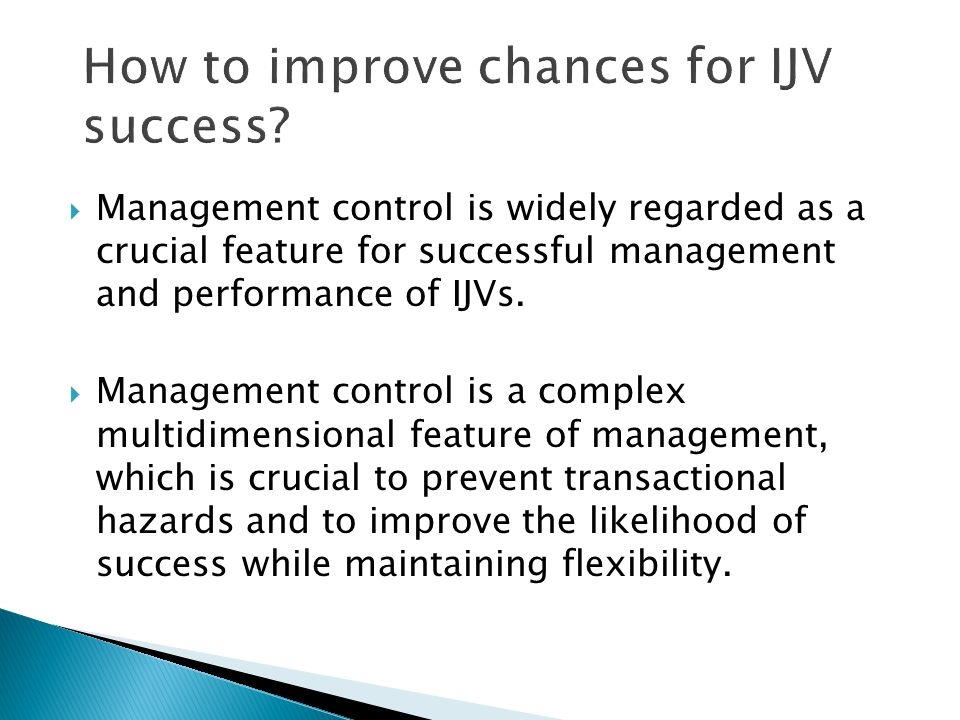  Management control is widely regarded as a crucial feature for successful management and performance of IJVs.  Management control is a complex mult