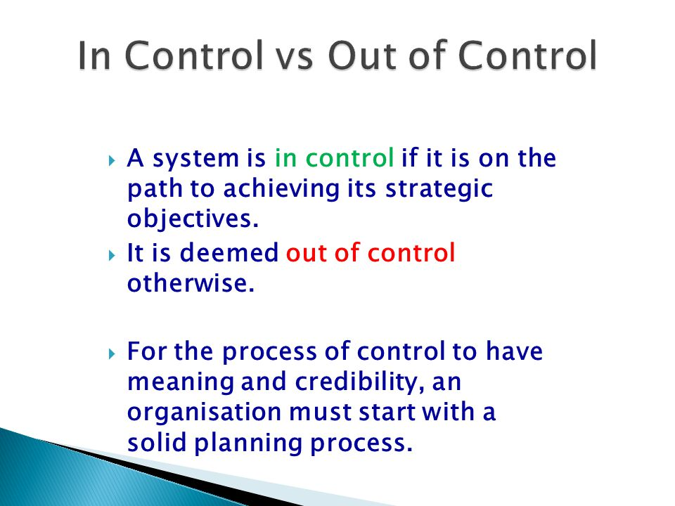  A system is in control if it is on the path to achieving its strategic objectives.  It is deemed out of control otherwise.  For the process of con