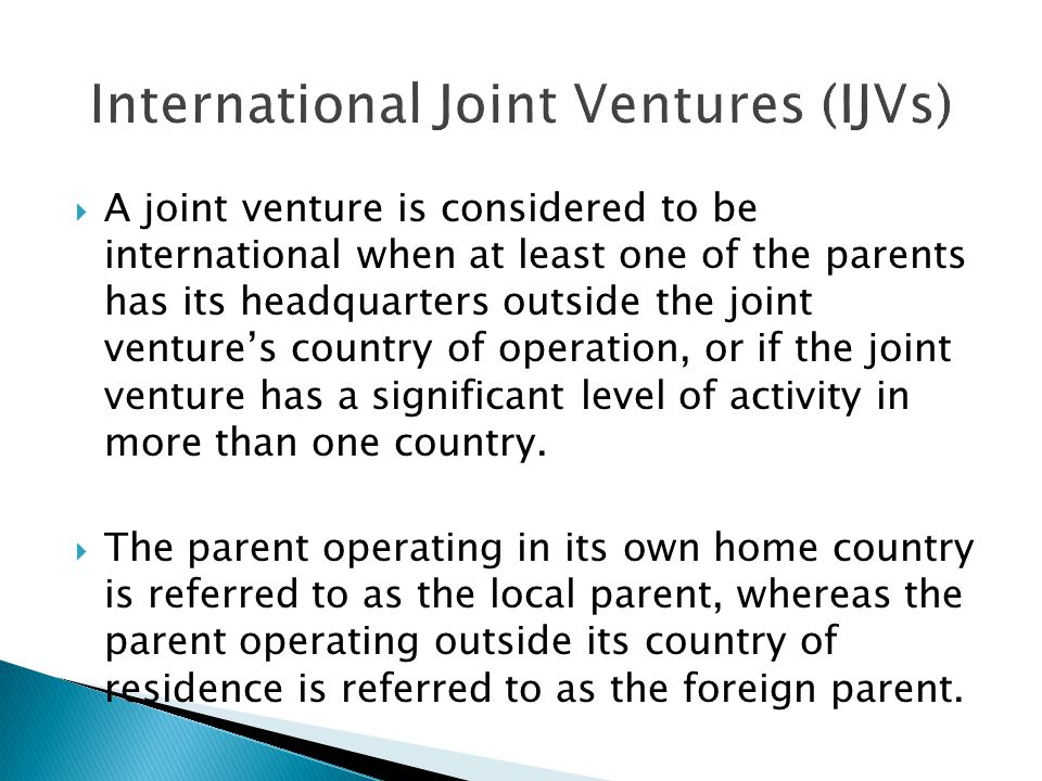  A joint venture is considered to be international when at least one of the parents has its headquarters outside the joint venture's country of opera