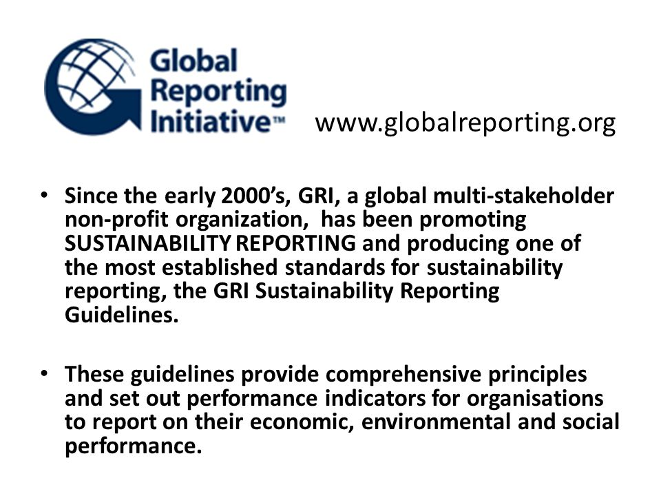 Since the early 2000's, GRI, a global multi-stakeholder non-profit organization, has been promoting SUSTAINABILITY REPORTING and producing one of the