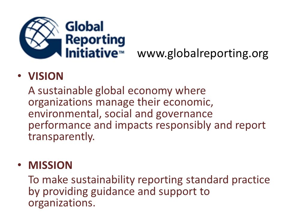 VISION A sustainable global economy where organizations manage their economic, environmental, social and governance performance and impacts responsibl