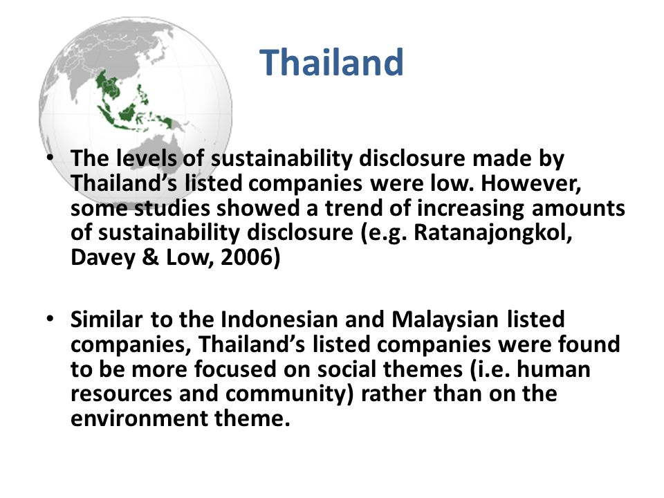 Thailand The levels of sustainability disclosure made by Thailand's listed companies were low. However, some studies showed a trend of increasing amou