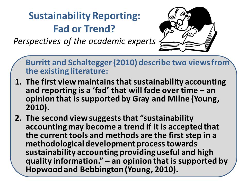 Sustainability Reporting: Fad or Trend? Perspectives of the academic experts Burritt and Schaltegger (2010) describe two views from the existing liter