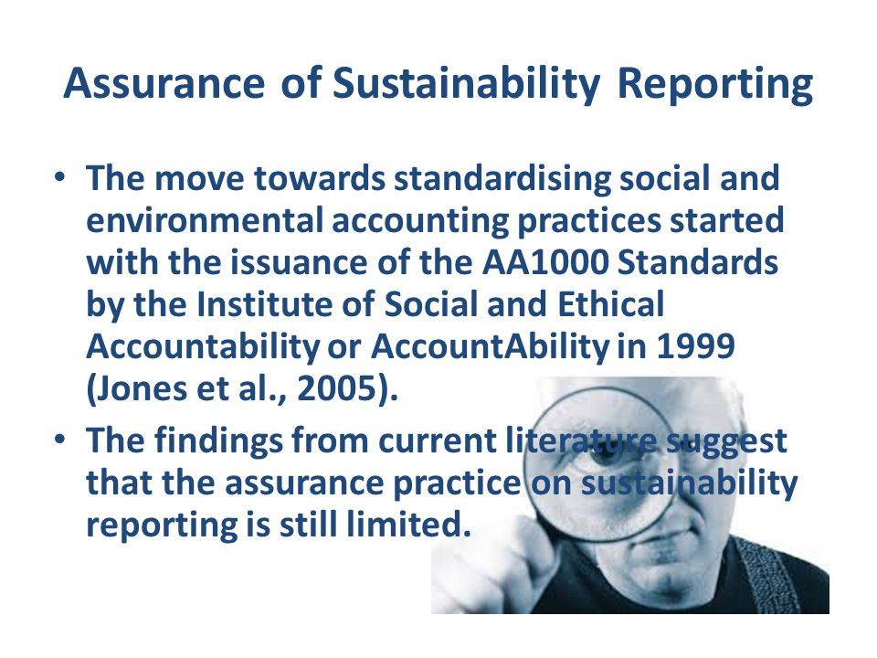 Assurance of Sustainability Reporting The move towards standardising social and environmental accounting practices started with the issuance of the AA