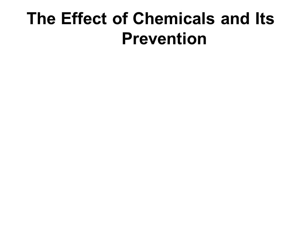 The Effect of Chemicals and Its Prevention