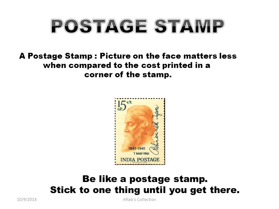A Postage Stamp : Picture on the face matters less when compared to the cost printed in a corner of the stamp.