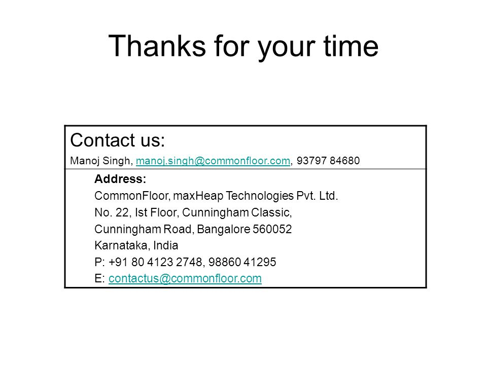 Thanks for your time Contact us: Manoj Singh, manoj.singh@commonfloor.com, 93797 84680manoj.singh@commonfloor.com Address: CommonFloor, maxHeap Technologies Pvt.