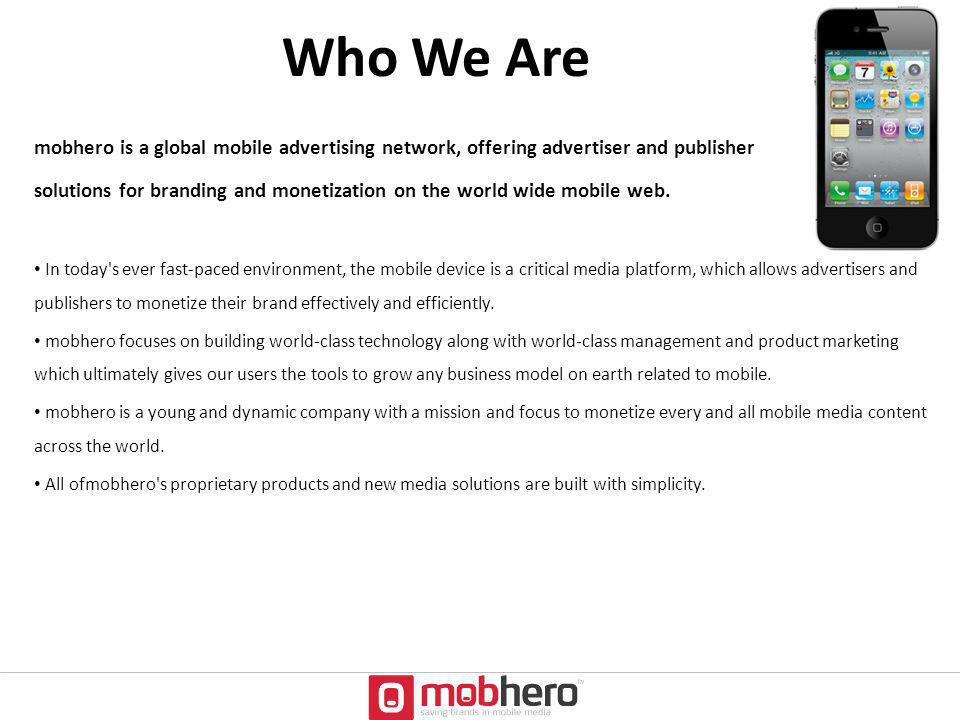 mobhero is a global mobile advertising network, offering advertiser and publisher solutions for branding and monetization on the world wide mobile web
