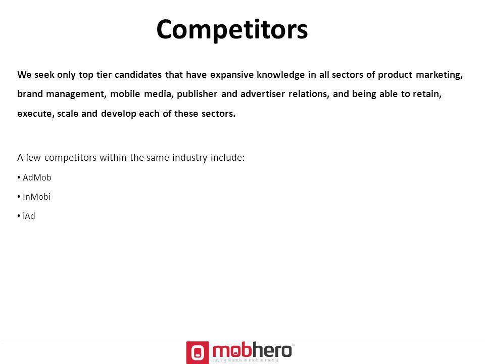 Competitors We seek only top tier candidates that have expansive knowledge in all sectors of product marketing, brand management, mobile media, publis
