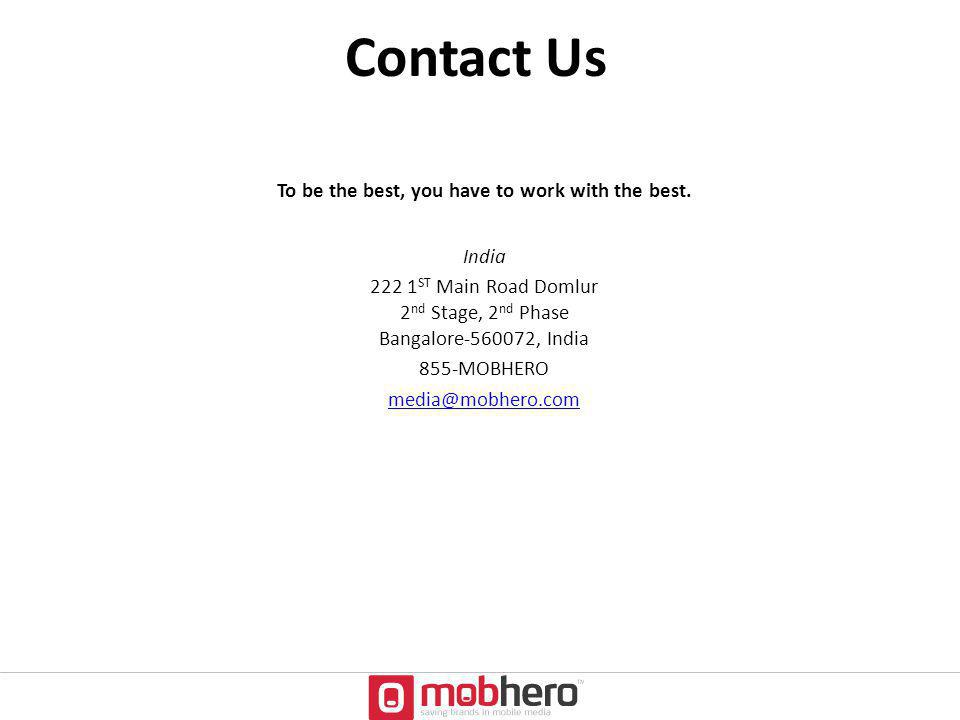 Contact Us To be the best, you have to work with the best. India 222 1 ST Main Road Domlur 2 nd Stage, 2 nd Phase Bangalore-560072, India 855-MOBHERO
