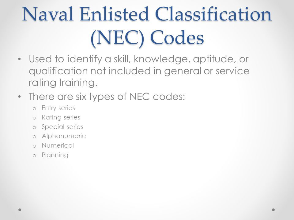 Naval Enlisted Classification (NEC) Codes Used to identify a skill, knowledge, aptitude, or qualification not included in general or service rating training.