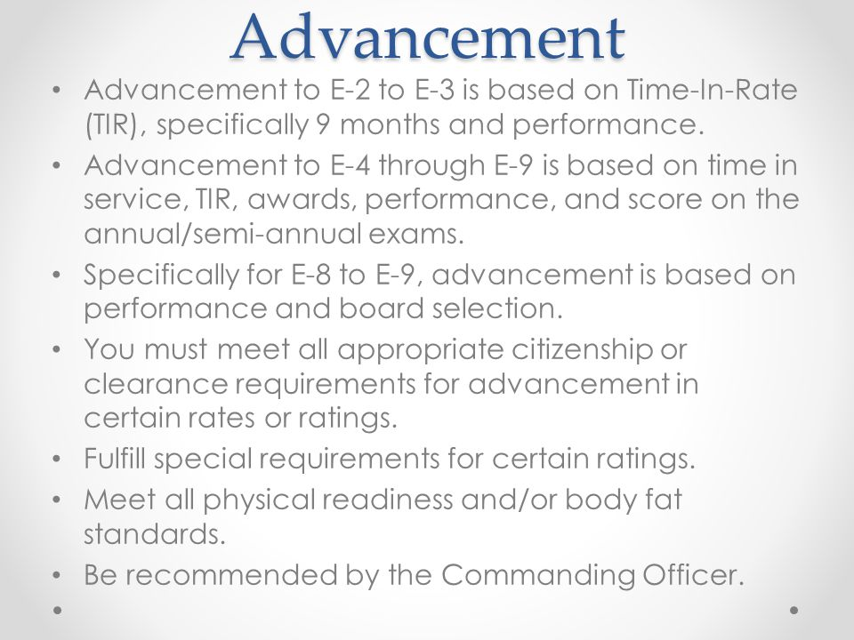 Advancement Advancement to E-2 to E-3 is based on Time-In-Rate (TIR), specifically 9 months and performance.