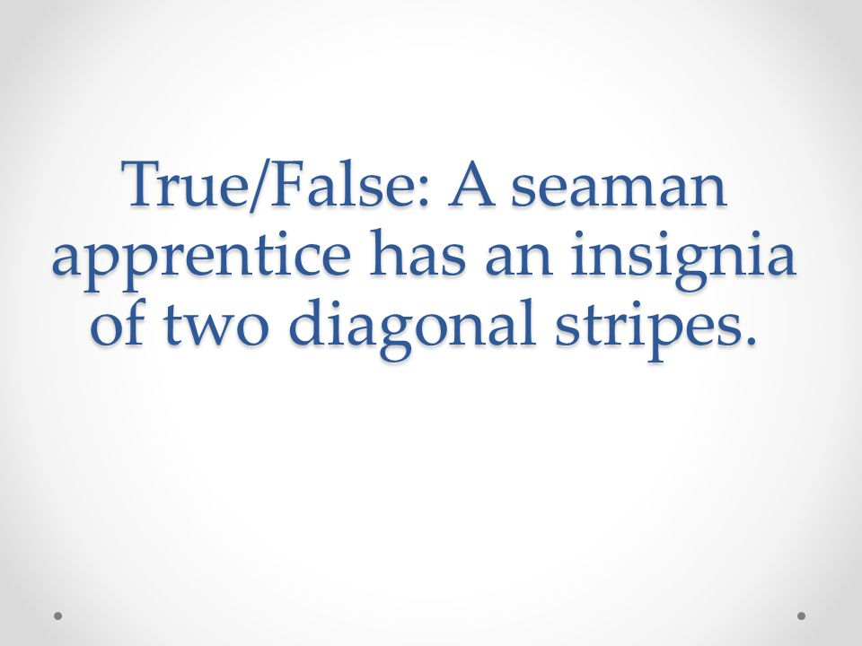 True/False: A seaman apprentice has an insignia of two diagonal stripes.