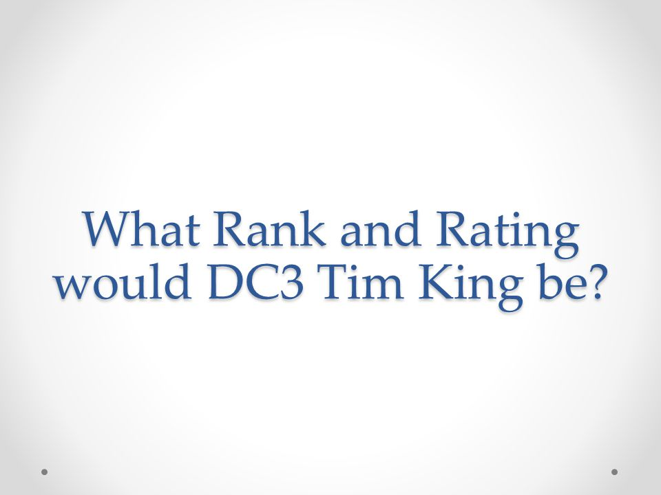 What Rank and Rating would DC3 Tim King be