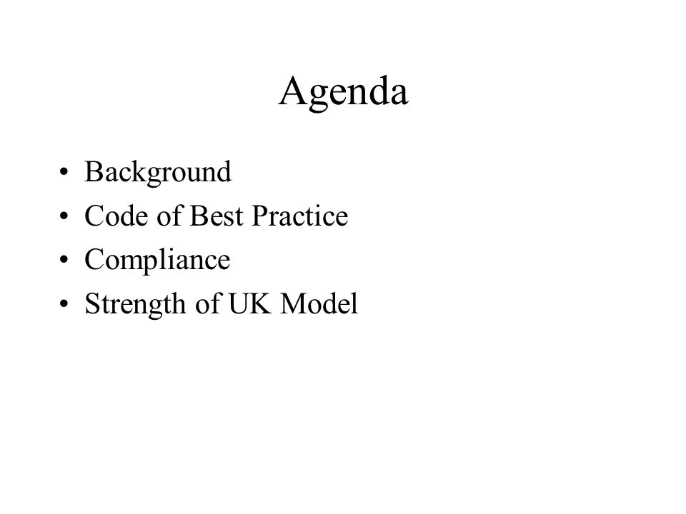 Agenda Background Code of Best Practice Compliance Strength of UK Model
