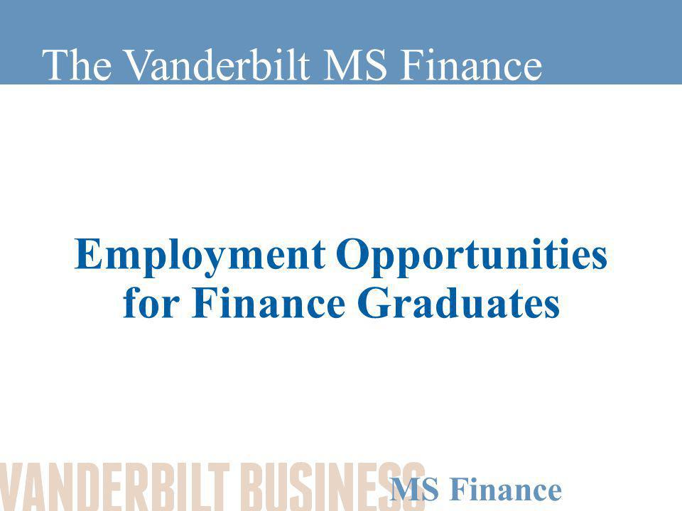 MS Finance Employment The employment market for graduates is improving.