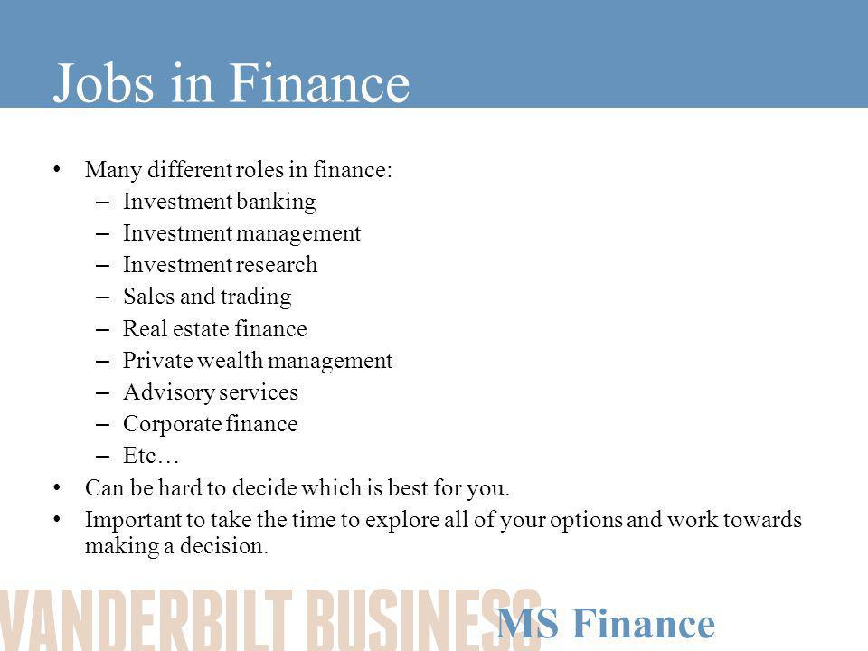 MS Finance Investment Banking Investment banking covers a range of different roles, including: –Investment banking or corporate finance –Sales and trading –Research The investment banking division includes: –Capital markets (raising funds via issuing equity or debt) –Mergers and acquisitions (advisory role for bidders or targets) Generally organized along industry coverage (e.g.