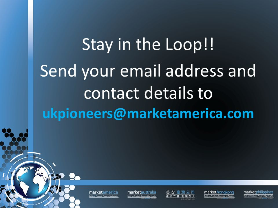 Stay in the Loop!! Send your email address and contact details to ukpioneers@marketamerica.com