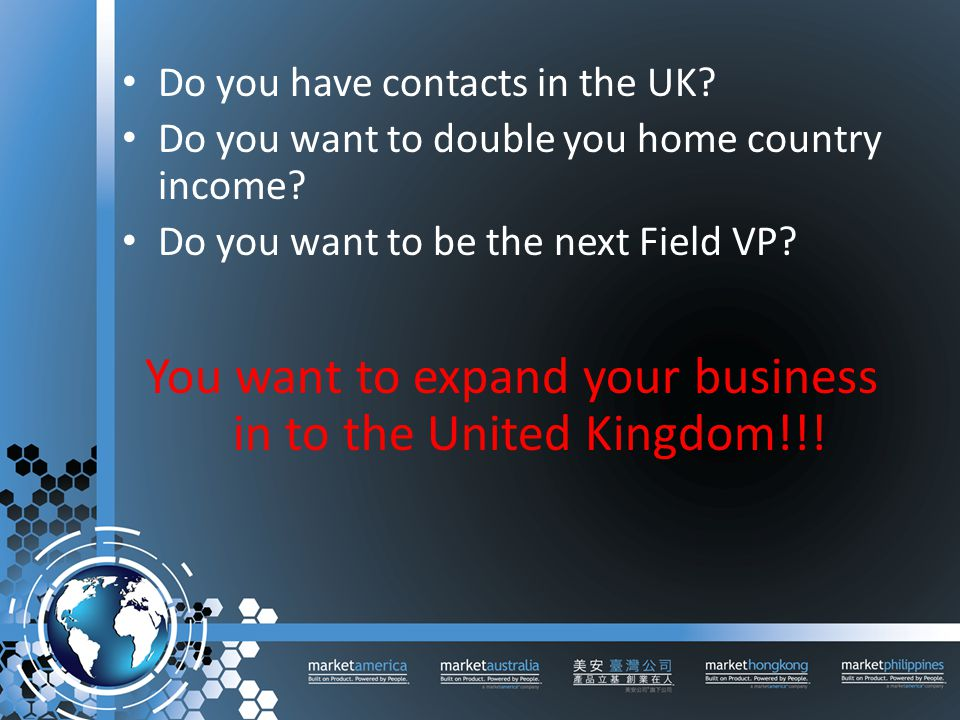 Do you have contacts in the UK. Do you want to double you home country income.