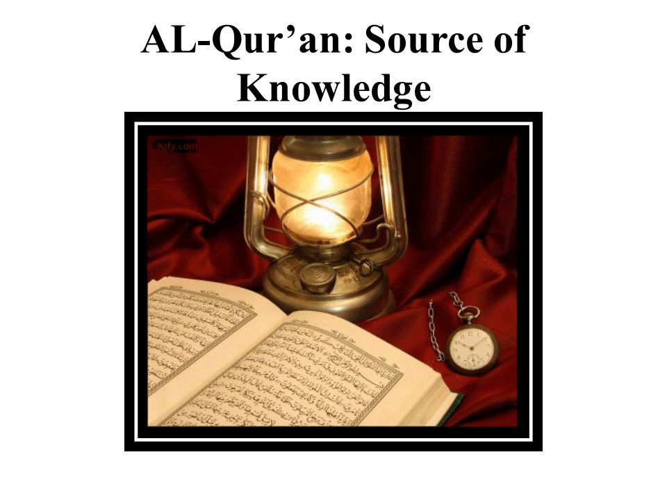 AL-Qur'an: Source of Knowledge