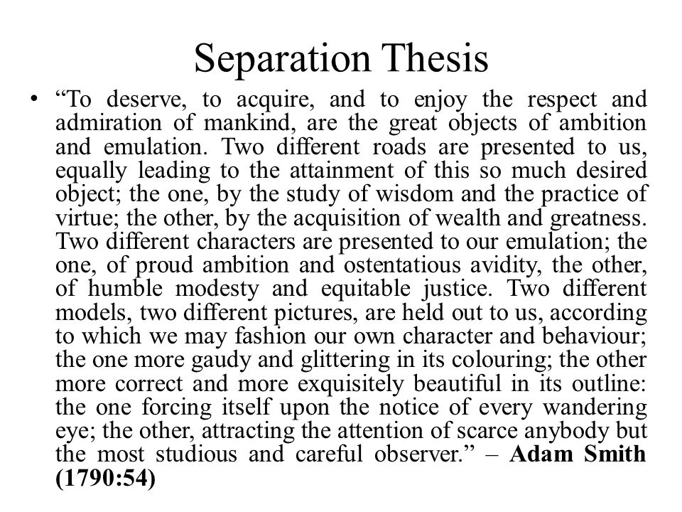 "Separation Thesis ""To deserve, to acquire, and to enjoy the respect and admiration of mankind, are the great objects of ambition and emulation. Two di"