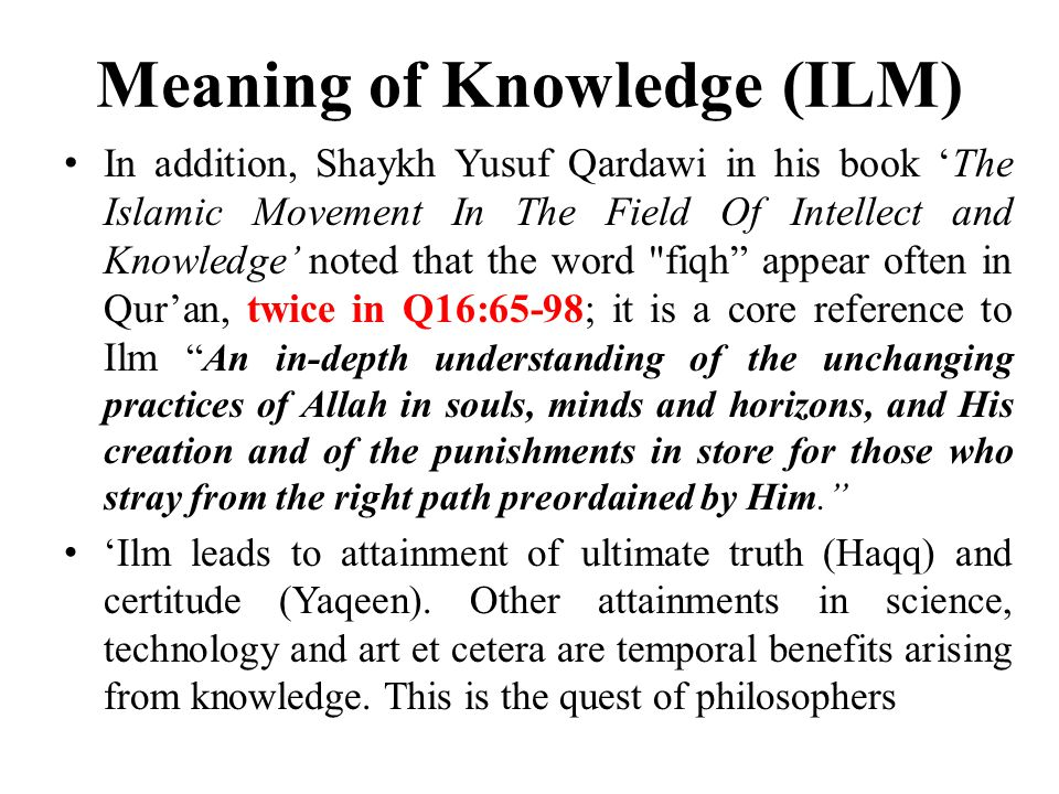 Meaning of Knowledge (ILM) In addition, Shaykh Yusuf Qardawi in his book 'The Islamic Movement In The Field Of Intellect and Knowledge' noted that the