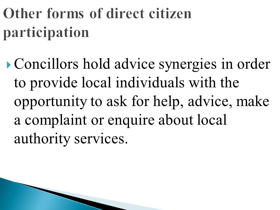 Other forms of direct citizen participation  Concillors hold advice synergies in order to provide local individuals with the opportunity to ask for h