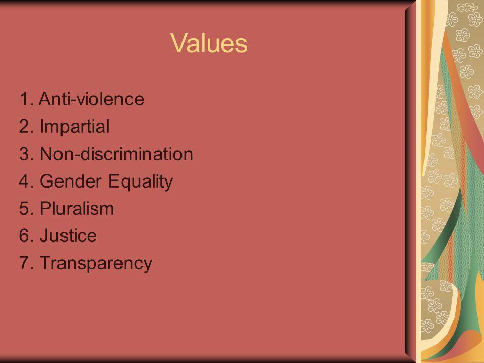 Values 1. Anti-violence 2. Impartial 3. Non-discrimination 4.