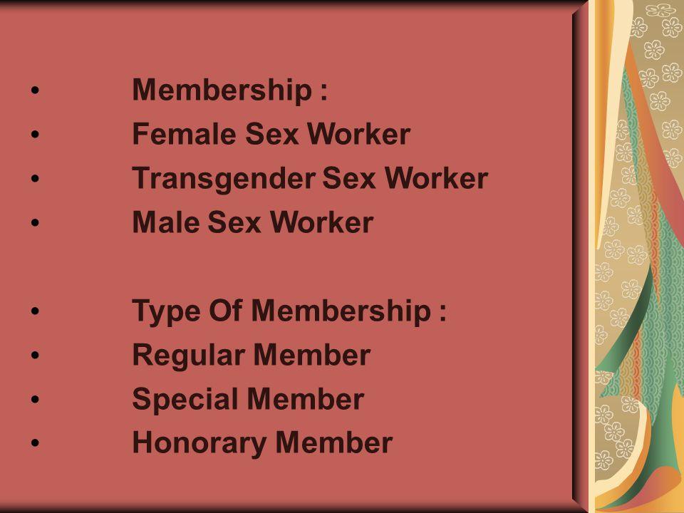 Membership : Female Sex Worker Transgender Sex Worker Male Sex Worker Type Of Membership : Regular Member Special Member Honorary Member
