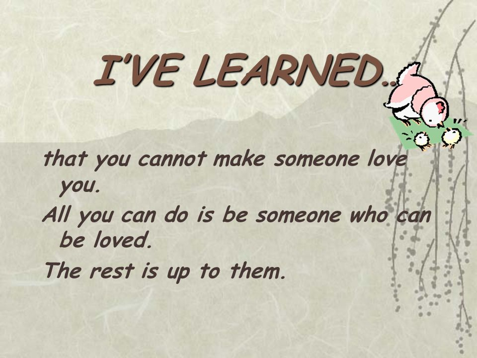 I'VE LEARNED… that just because two people argue, it doesn't mean they don't love each other.