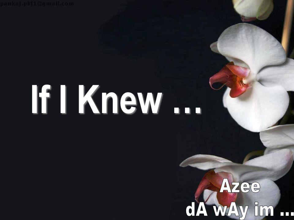 If I Knew …