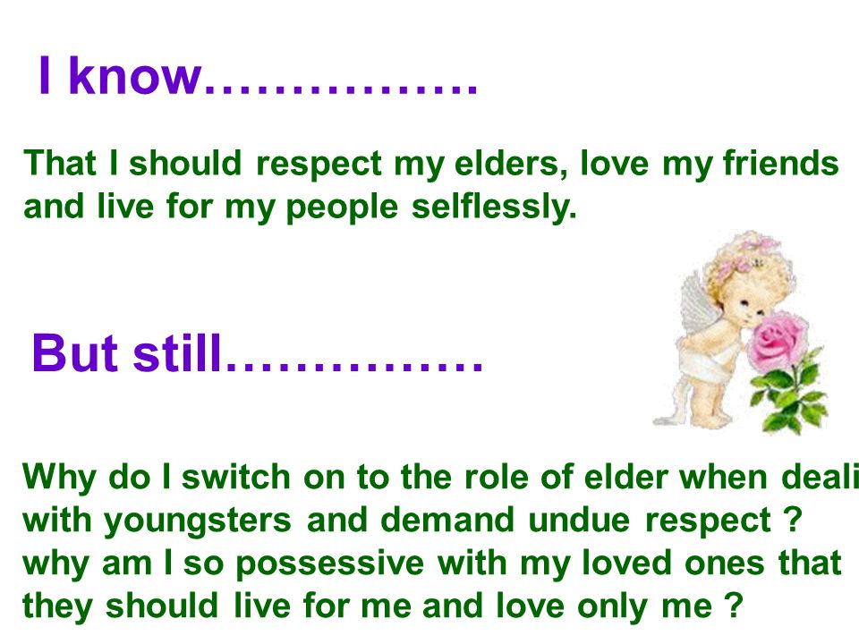 I know……………. That I should respect my elders, love my friends and live for my people selflessly.