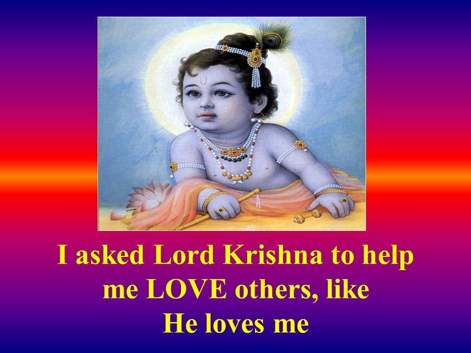 I will give you life, so you can enjoy all those things Krishna said:
